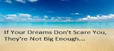 if your dreams dont scare you theyre not big enough